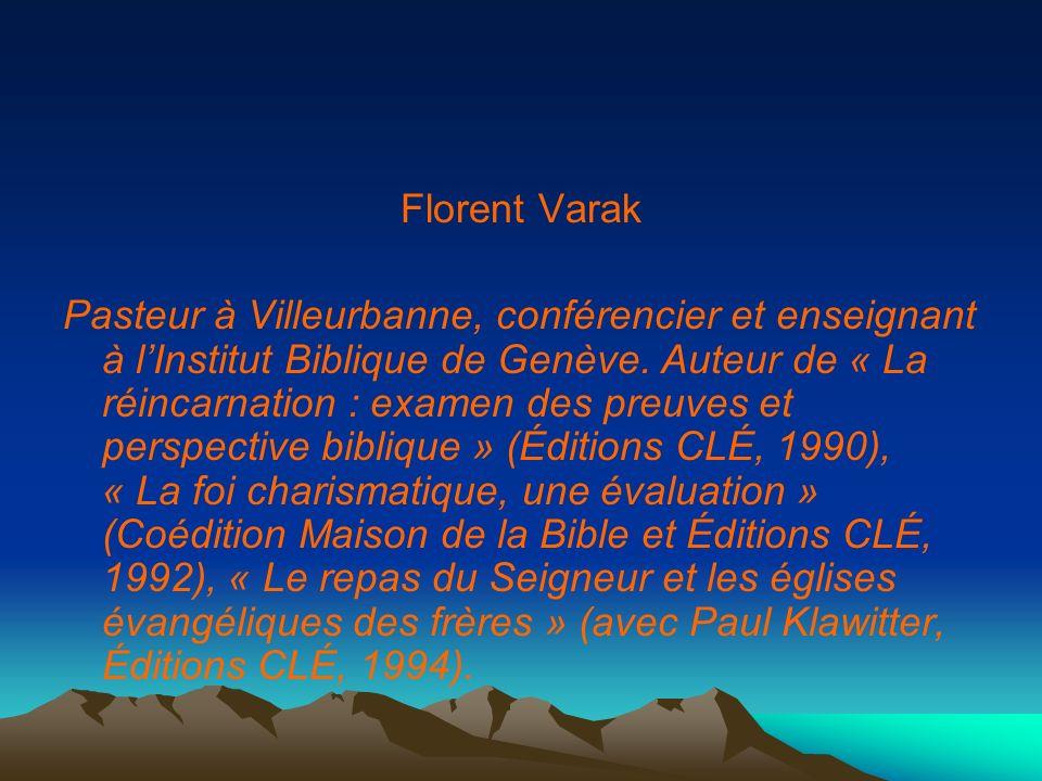 Florent Varak Pasteur à Villeurbanne, conférencier et enseignant à lInstitut Biblique de Genève. Auteur de « La réincarnation : examen des preuves et