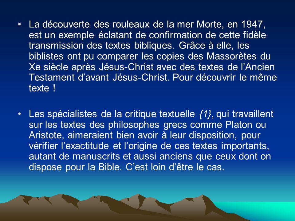 La découverte des rouleaux de la mer Morte, en 1947, est un exemple éclatant de confirmation de cette fidèle transmission des textes bibliques. Grâce