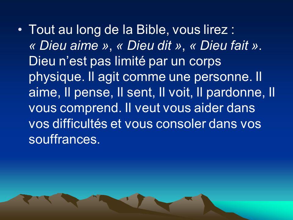 Tout au long de la Bible, vous lirez : « Dieu aime », « Dieu dit », « Dieu fait ». Dieu nest pas limité par un corps physique. Il agit comme une perso