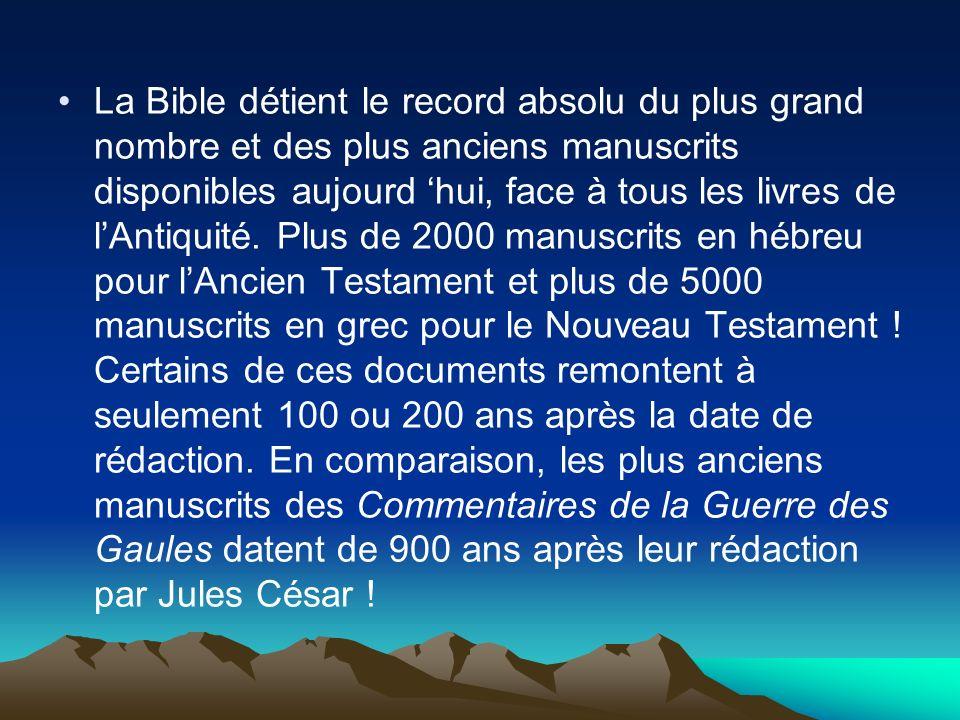 La Bible détient le record absolu du plus grand nombre et des plus anciens manuscrits disponibles aujourd hui, face à tous les livres de lAntiquité. P