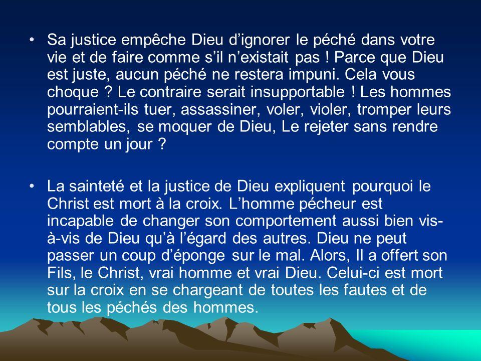 Sa justice empêche Dieu dignorer le péché dans votre vie et de faire comme sil nexistait pas ! Parce que Dieu est juste, aucun péché ne restera impuni