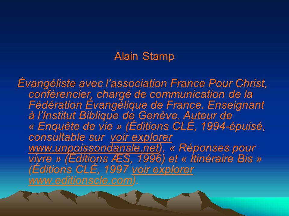 Alain Stamp Évangéliste avec lassociation France Pour Christ, conférencier, chargé de communication de la Fédération Évangélique de France. Enseignant