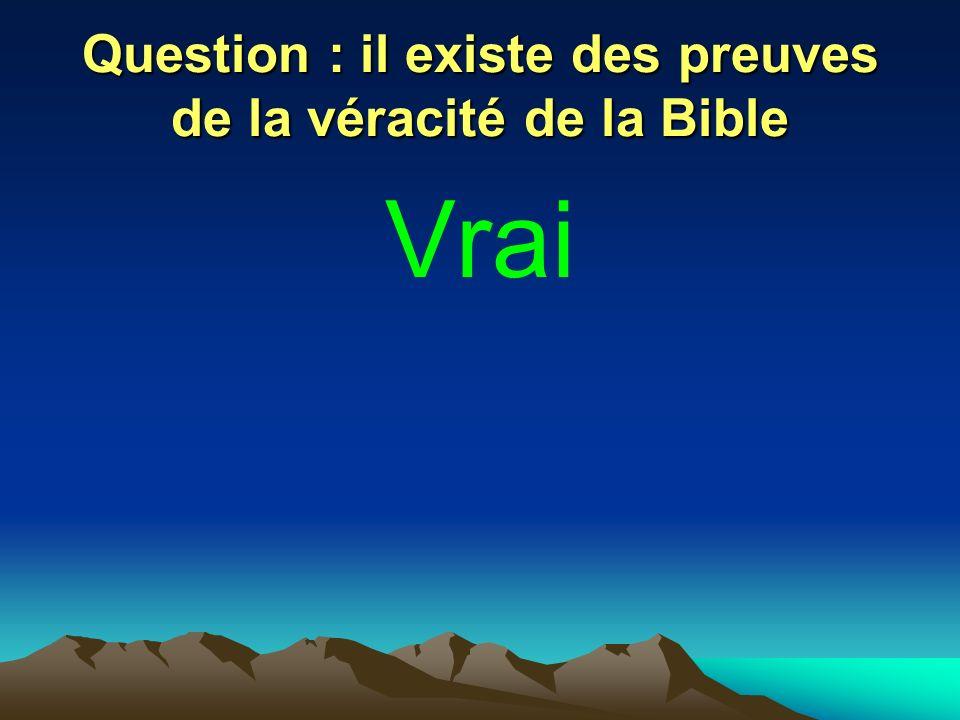 Question : il existe des preuves de la véracité de la Bible Vrai
