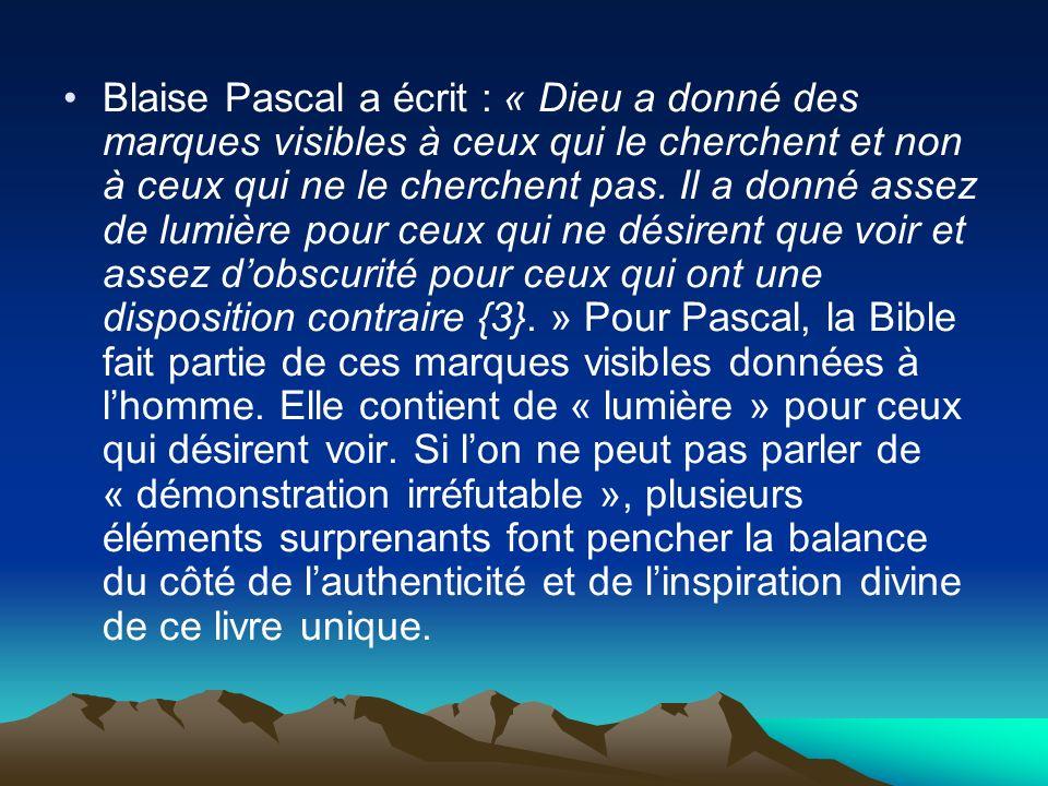Blaise Pascal a écrit : « Dieu a donné des marques visibles à ceux qui le cherchent et non à ceux qui ne le cherchent pas. Il a donné assez de lumière