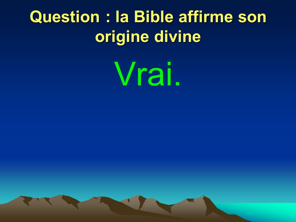 Question : la Bible affirme son origine divine Vrai.