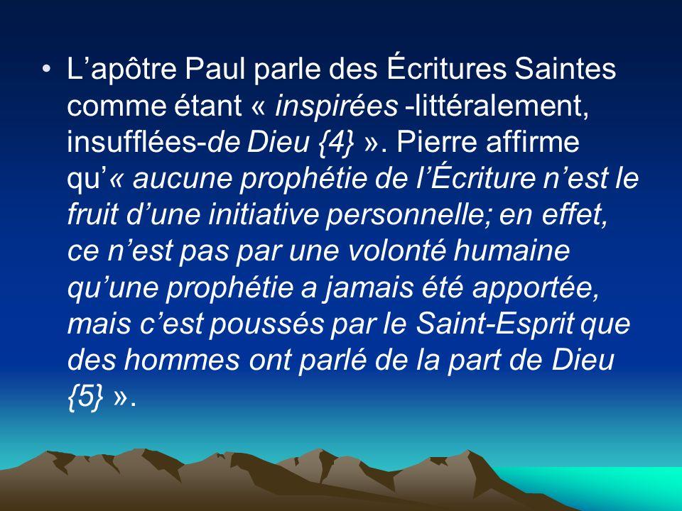 Lapôtre Paul parle des Écritures Saintes comme étant « inspirées -littéralement, insufflées-de Dieu {4} ». Pierre affirme qu« aucune prophétie de lÉcr