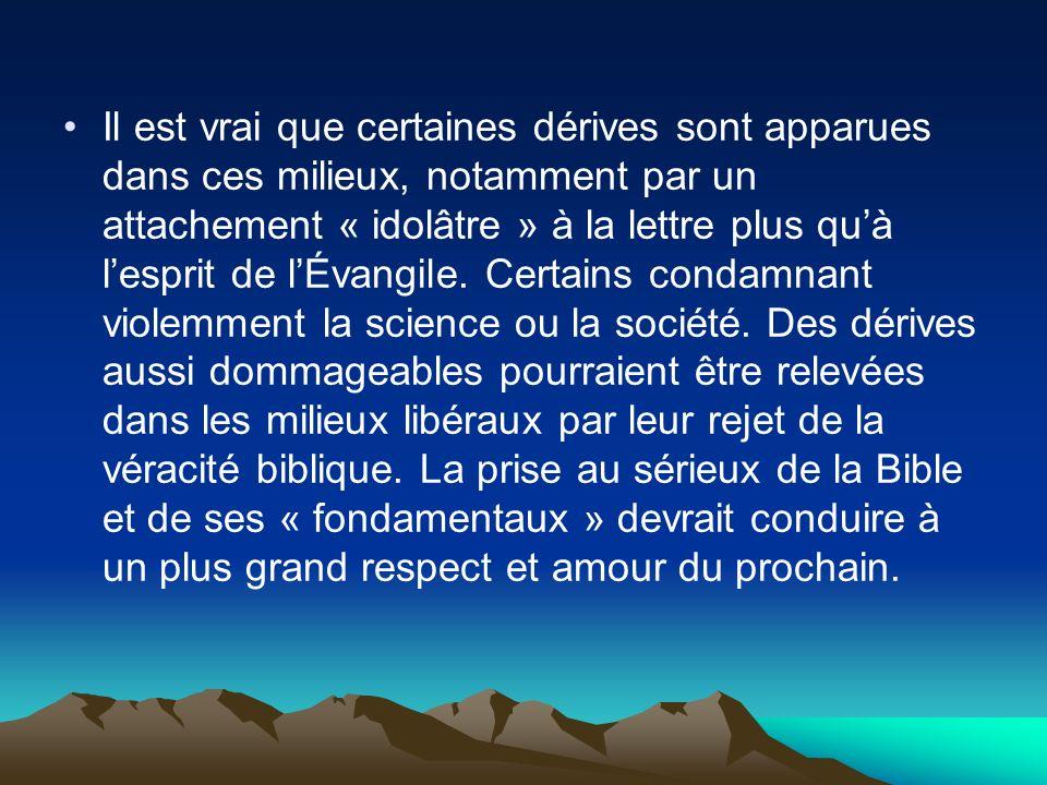 Il est vrai que certaines dérives sont apparues dans ces milieux, notamment par un attachement « idolâtre » à la lettre plus quà lesprit de lÉvangile.