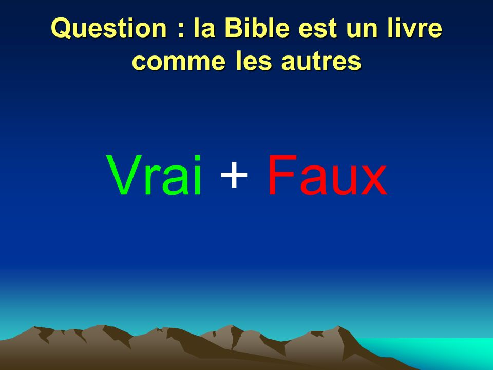 Question : la Bible nest pas en cause Vrai