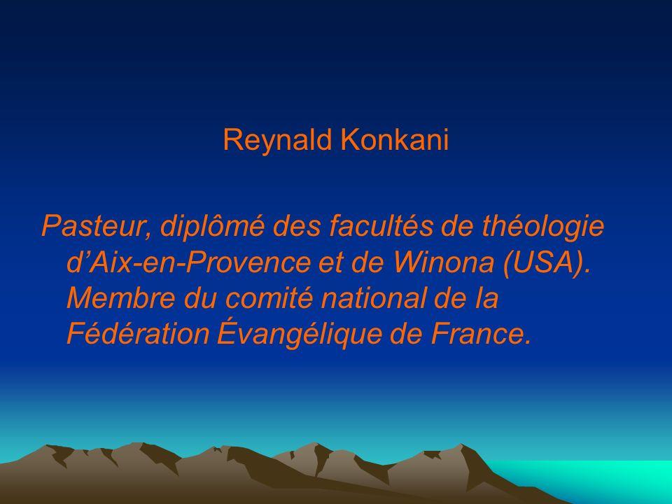 Reynald Konkani Pasteur, diplômé des facultés de théologie dAix-en-Provence et de Winona (USA). Membre du comité national de la Fédération Évangélique
