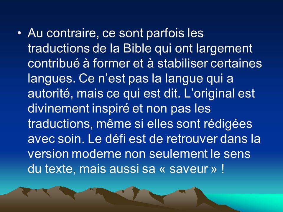Au contraire, ce sont parfois les traductions de la Bible qui ont largement contribué à former et à stabiliser certaines langues. Ce nest pas la langu
