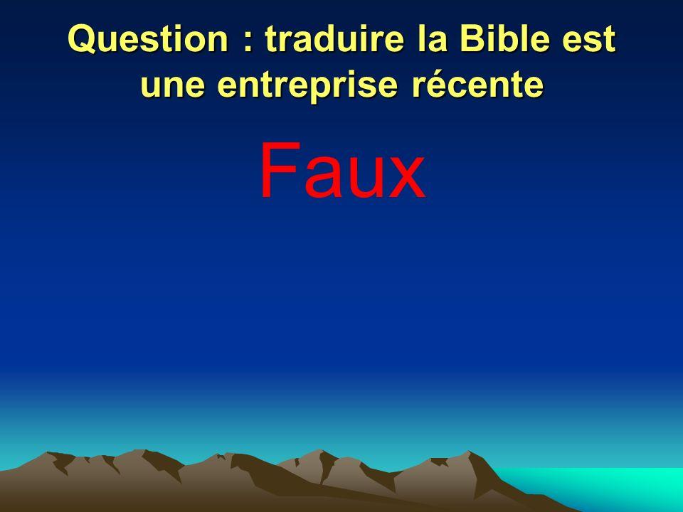 Question : traduire la Bible est une entreprise récente Faux