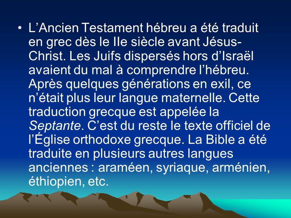 LAncien Testament hébreu a été traduit en grec dès le IIe siècle avant Jésus- Christ. Les Juifs dispersés hors dIsraël avaient du mal à comprendre lhé