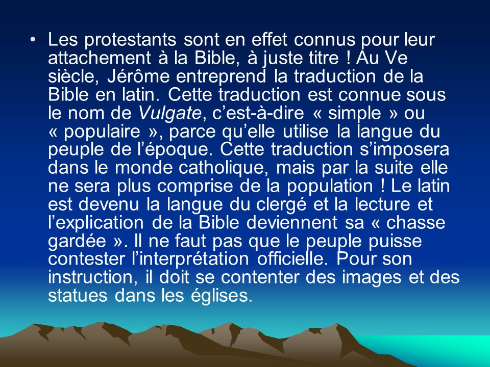 Les protestants sont en effet connus pour leur attachement à la Bible, à juste titre ! Au Ve siècle, Jérôme entreprend la traduction de la Bible en la
