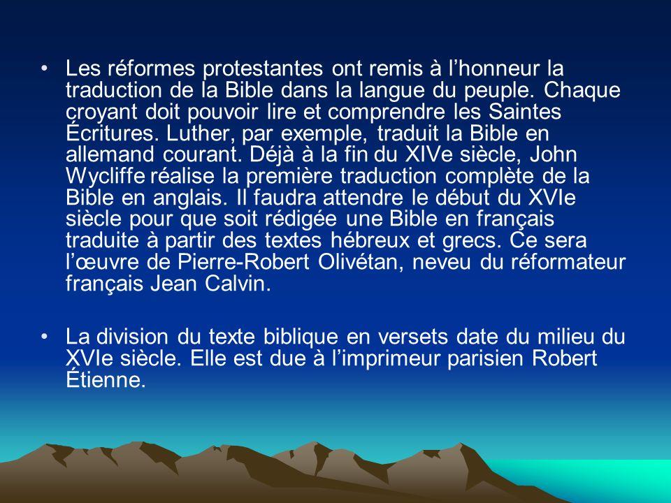 Les réformes protestantes ont remis à lhonneur la traduction de la Bible dans la langue du peuple. Chaque croyant doit pouvoir lire et comprendre les