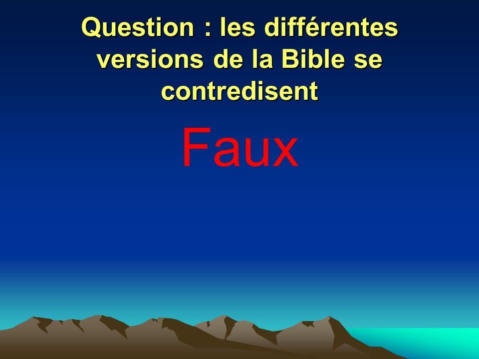 Question : les différentes versions de la Bible se contredisent Faux