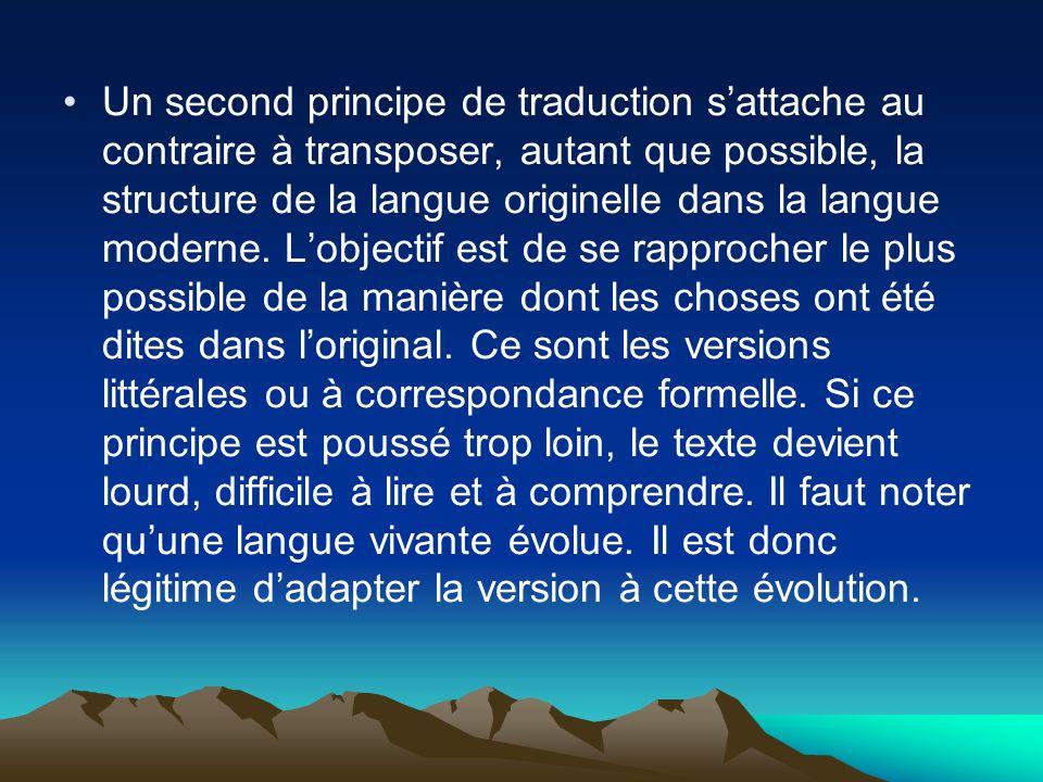 Un second principe de traduction sattache au contraire à transposer, autant que possible, la structure de la langue originelle dans la langue moderne.
