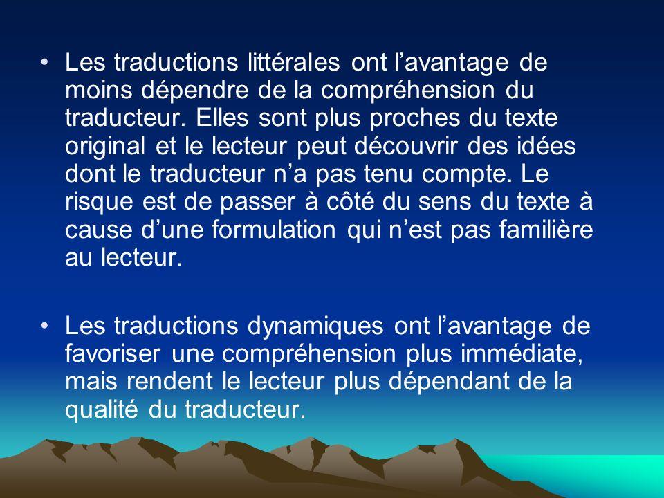 Les traductions littérales ont lavantage de moins dépendre de la compréhension du traducteur. Elles sont plus proches du texte original et le lecteur