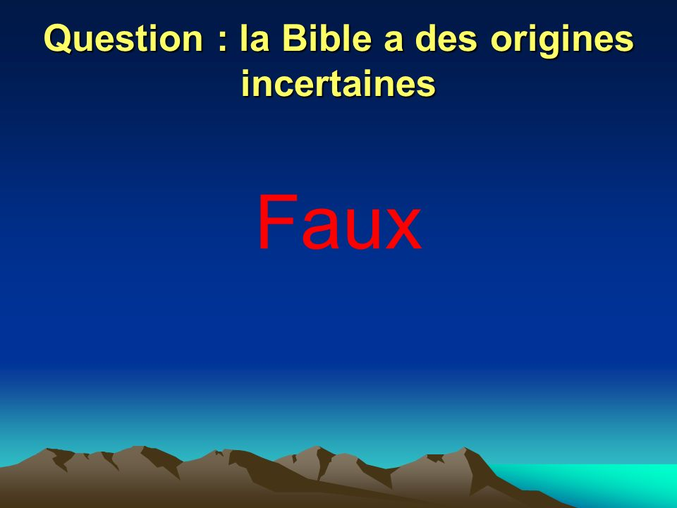 Question : la Bible a des origines incertaines Faux