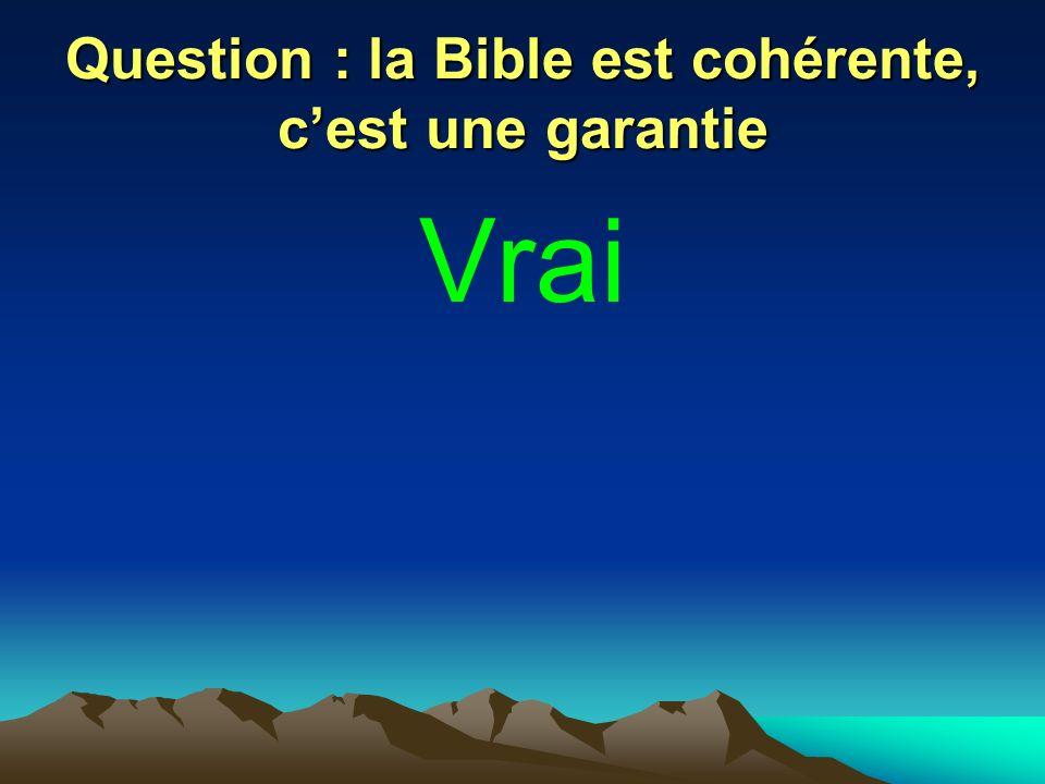 Question : la Bible est cohérente, cest une garantie Vrai