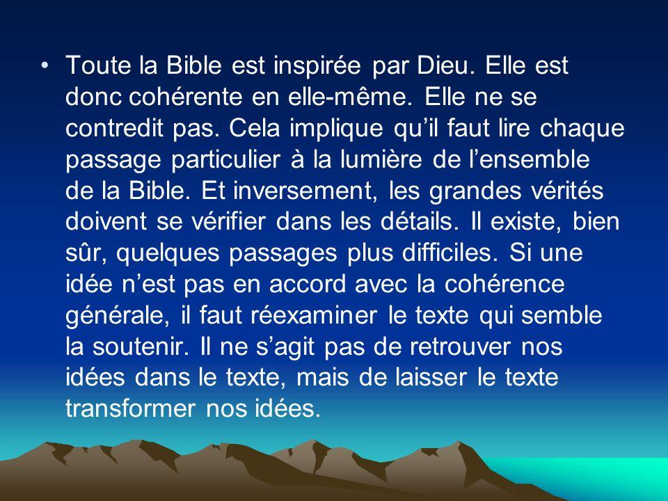 Toute la Bible est inspirée par Dieu. Elle est donc cohérente en elle-même. Elle ne se contredit pas. Cela implique quil faut lire chaque passage part