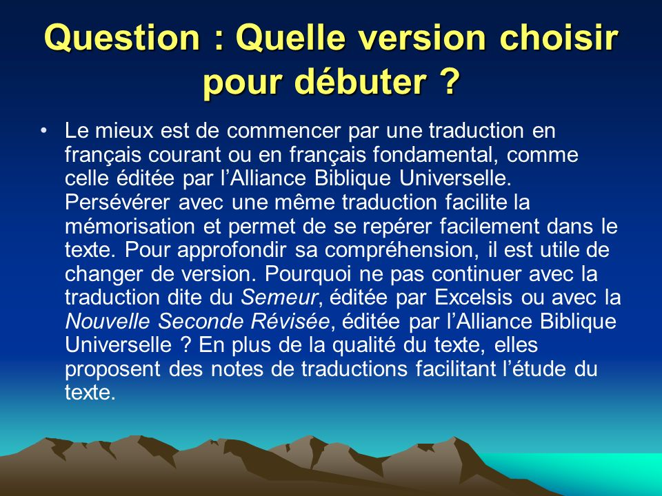 Question : Quelle version choisir pour débuter ? Le mieux est de commencer par une traduction en français courant ou en français fondamental, comme ce