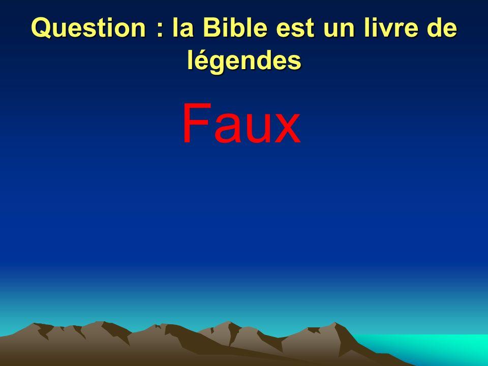 Question : la Bible est un livre de légendes Faux