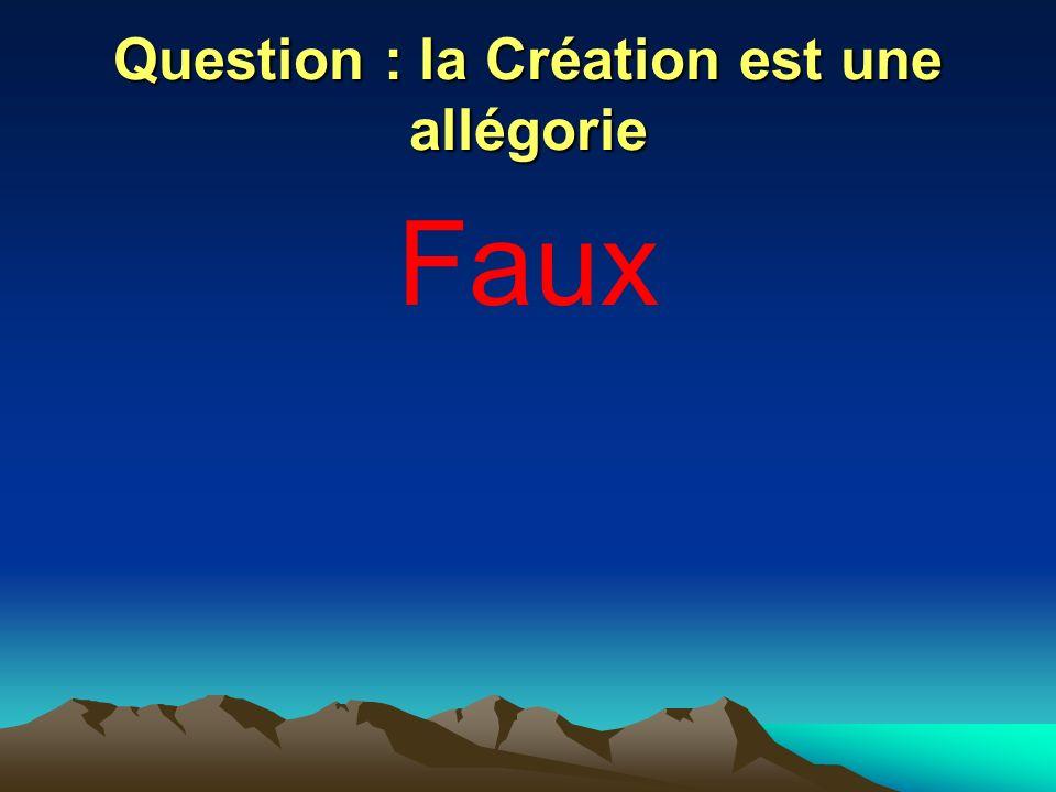 Question : la Création est une allégorie Faux