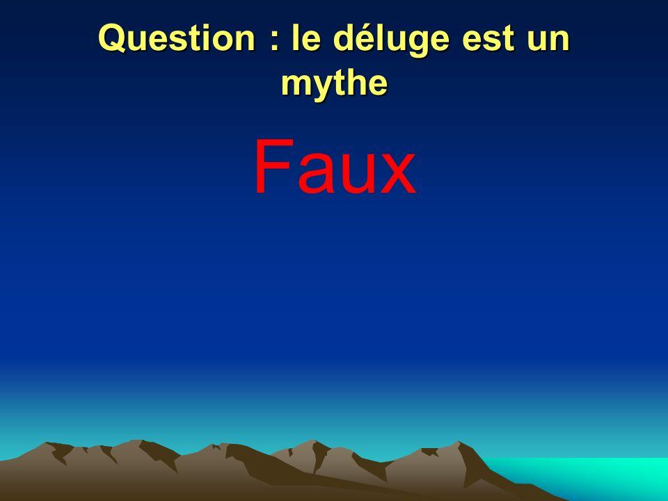 Question : le déluge est un mythe Faux