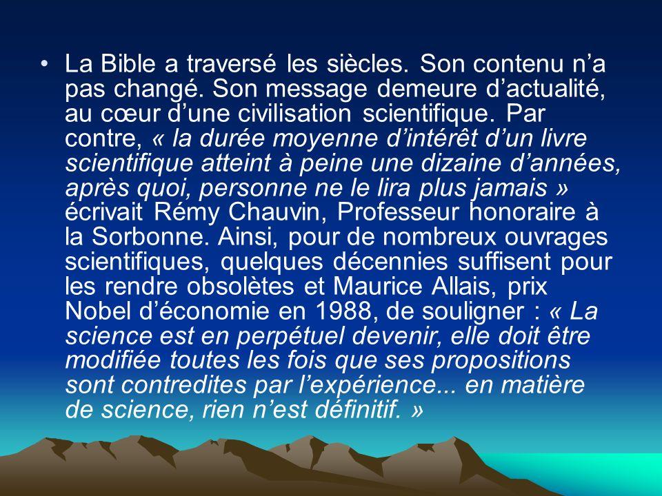 La Bible a traversé les siècles. Son contenu na pas changé. Son message demeure dactualité, au cœur dune civilisation scientifique. Par contre, « la d