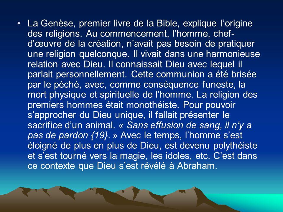La Genèse, premier livre de la Bible, explique lorigine des religions. Au commencement, lhomme, chef- dœuvre de la création, navait pas besoin de prat