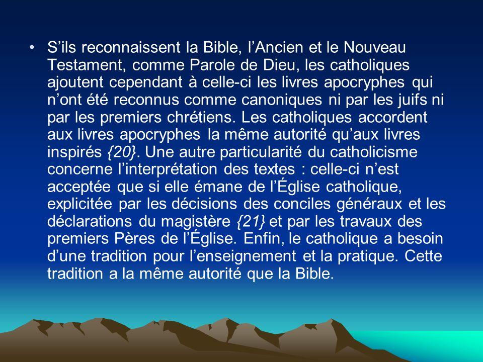 Sils reconnaissent la Bible, lAncien et le Nouveau Testament, comme Parole de Dieu, les catholiques ajoutent cependant à celle-ci les livres apocryphe