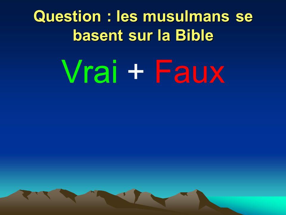 Question : les musulmans se basent sur la Bible Vrai + Faux