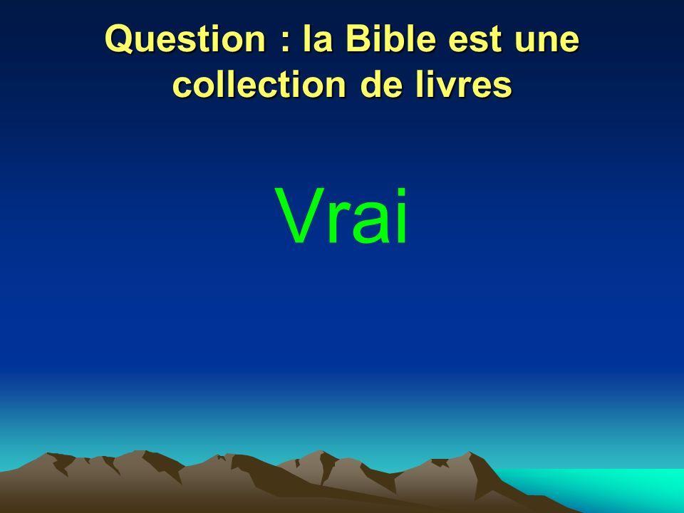 Question : le Christ affirme que la Bible est vraie Vrai.