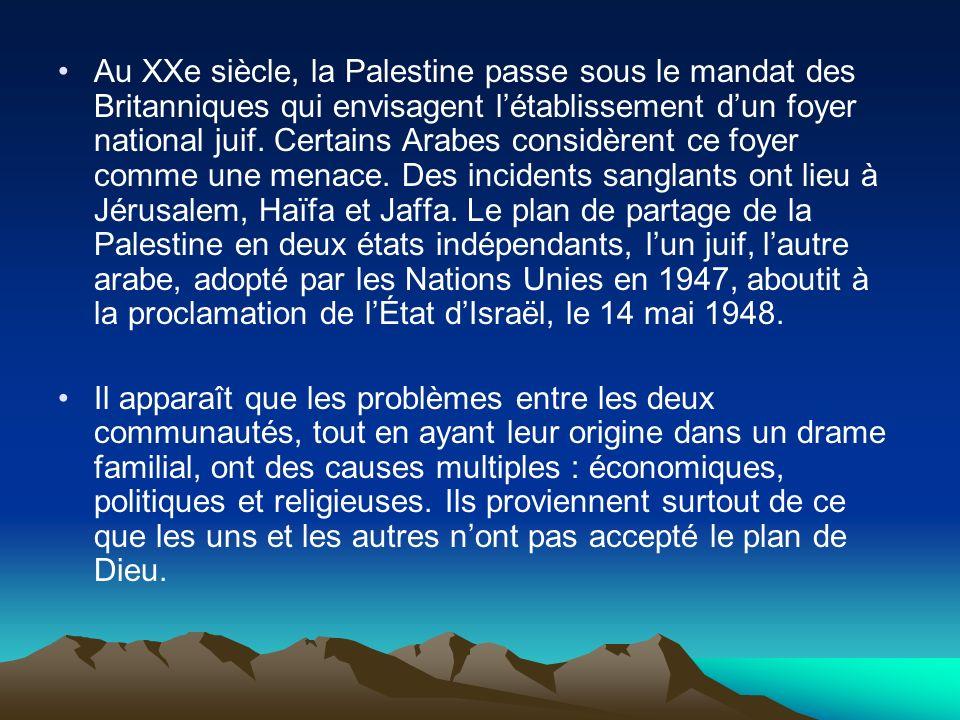 Au XXe siècle, la Palestine passe sous le mandat des Britanniques qui envisagent létablissement dun foyer national juif. Certains Arabes considèrent c