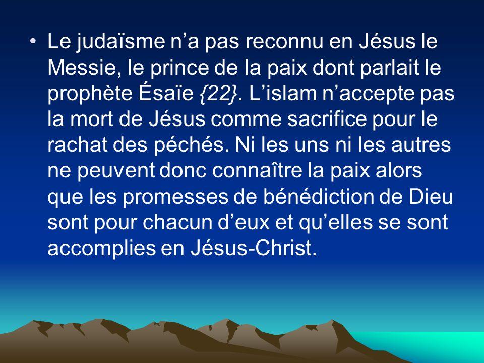 Le judaïsme na pas reconnu en Jésus le Messie, le prince de la paix dont parlait le prophète Ésaïe {22}. Lislam naccepte pas la mort de Jésus comme sa