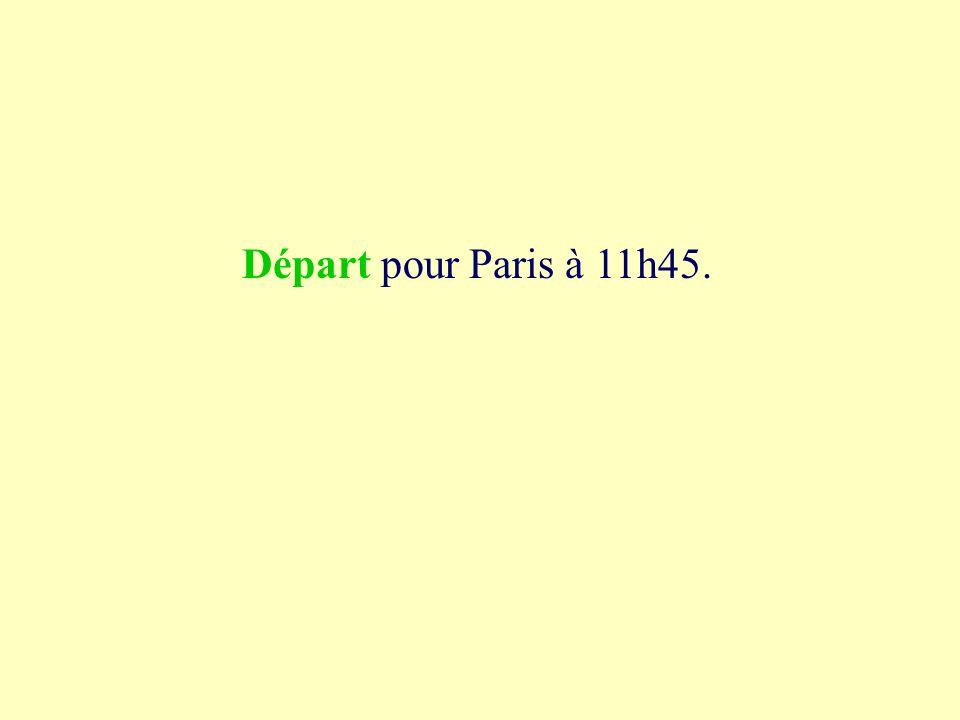 1a départ pour Paris à 11h45. départ des parts