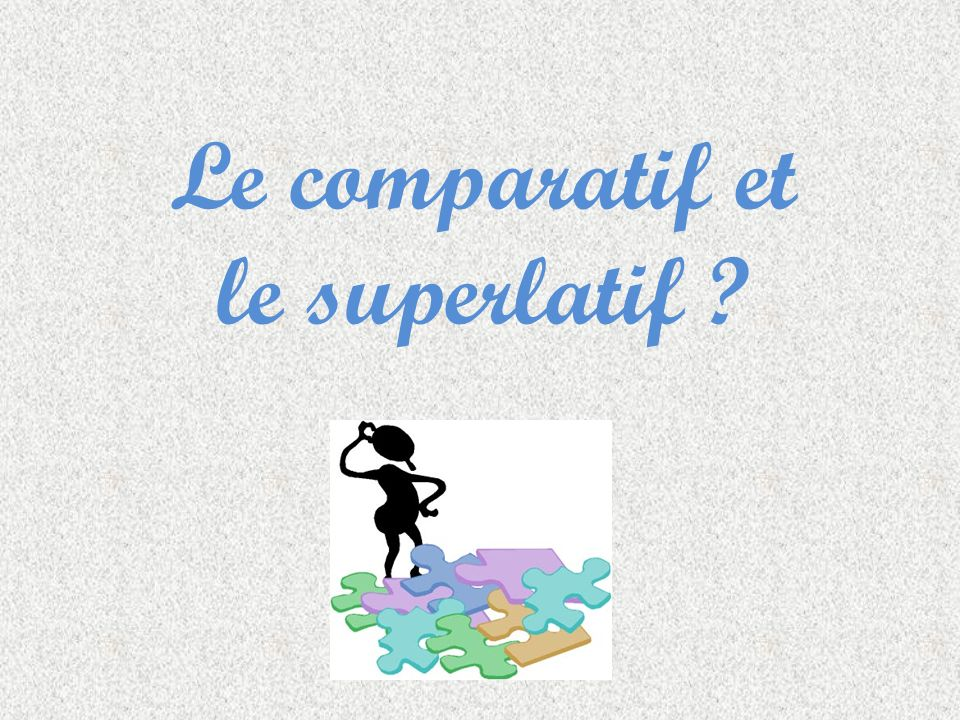 Le comparatif (comparative) It is used to compare two people or two things Eg: John is taller than Mark It consists of the word PLUS (more) or MOINS (less) and an adjective followed by QUE Eg:John est PLUS grand QUE Mark.