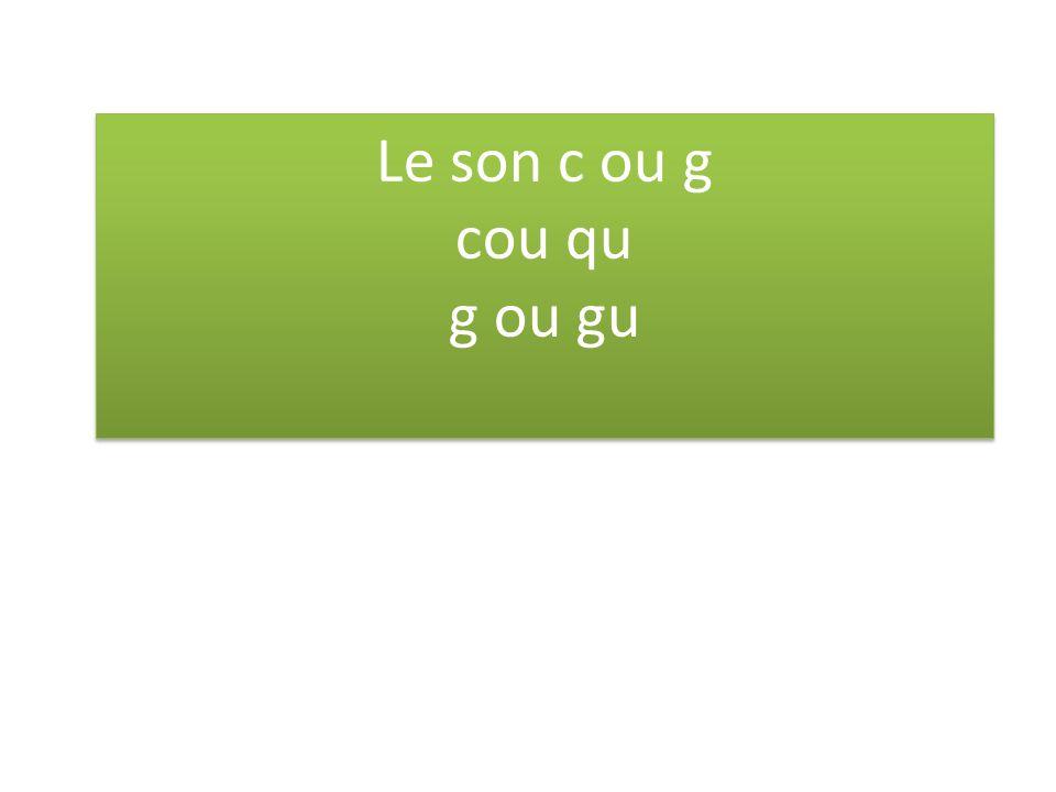 Le son c ou g cou qu g ou gu