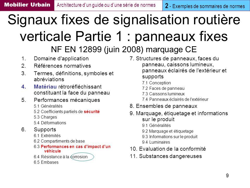 9 Signaux fixes de signalisation routière verticale Partie 1 : panneaux fixes NF EN 12899 (juin 2008) marquage CE 1.Domaine d'application 2.Références