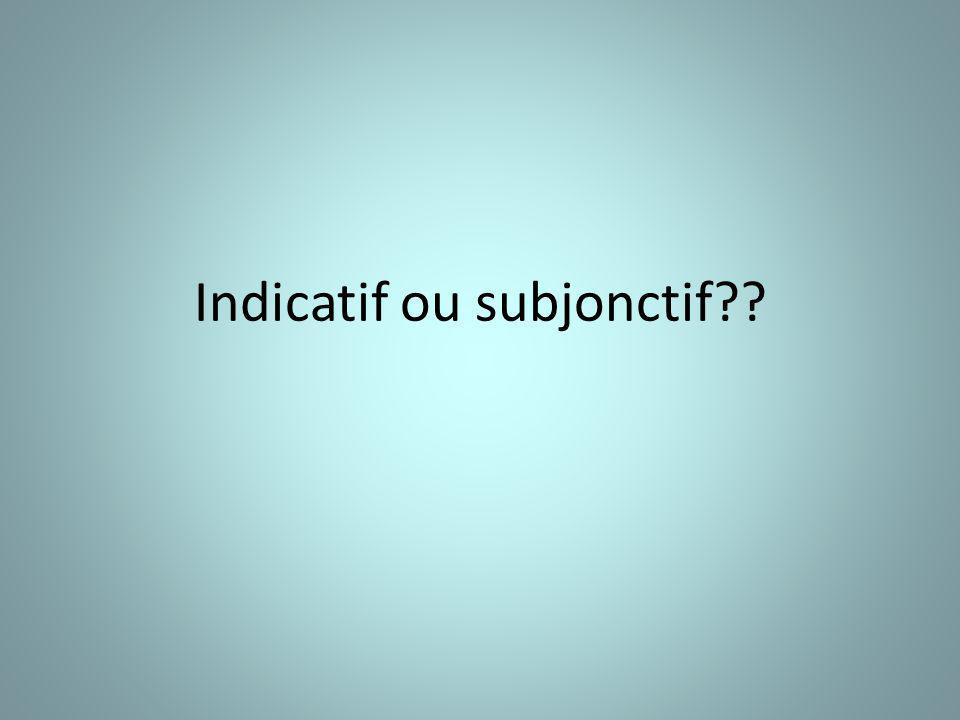 Indicatif ou subjonctif??