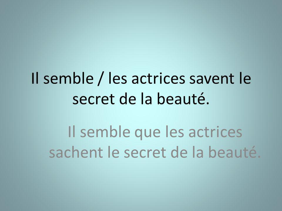 Il semble / les actrices savent le secret de la beauté.