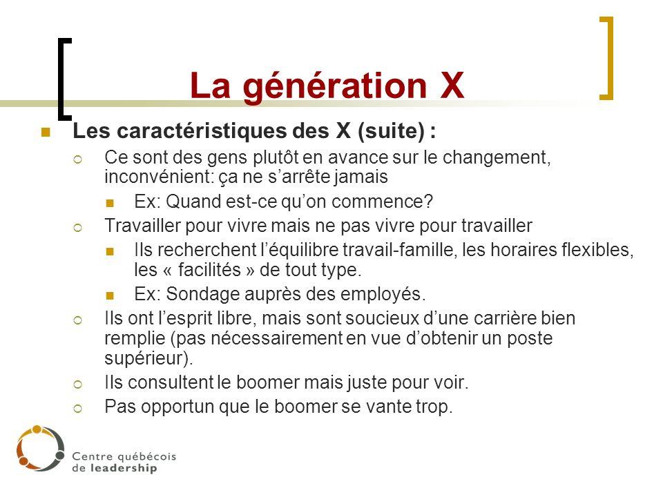 La génération X Les caractéristiques des X (suite) : Ce sont des gens plutôt en avance sur le changement, inconvénient: ça ne sarrête jamais Ex: Quand