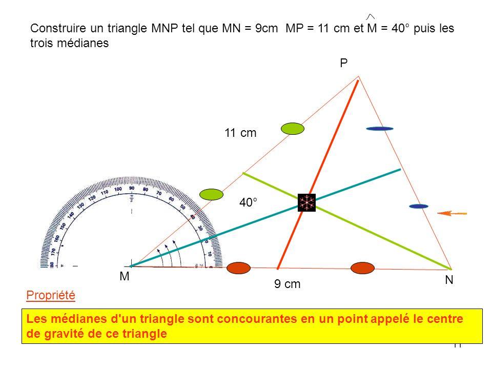 10 5) MEDIANES Définition: Dans un triangle, une médiane est un segment qui joint un sommet au milieu du côté opposé