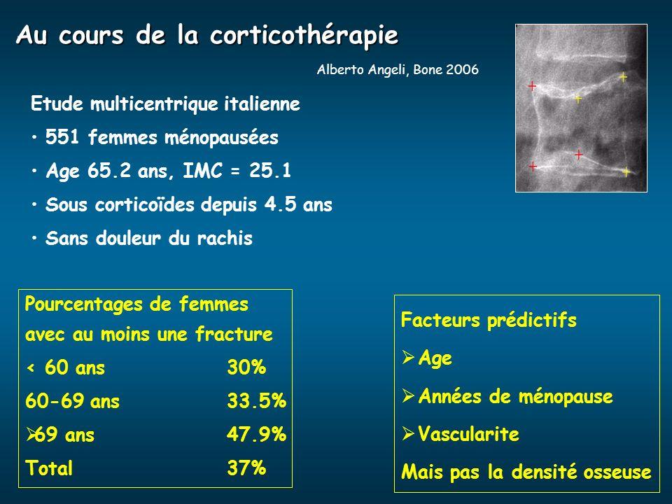 Au cours de la corticothérapie Alberto Angeli, Bone 2006 Etude multicentrique italienne 551 femmes ménopausées Age 65.2 ans, IMC = 25.1 Sous corticoïd