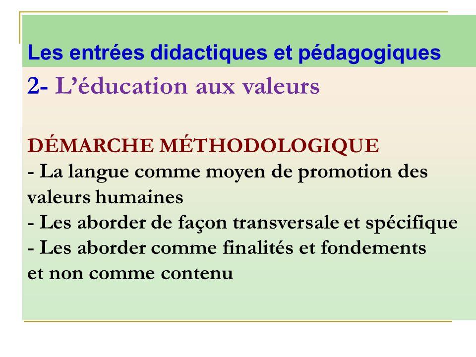 2- Léducation aux valeurs DÉMARCHE MÉTHODOLOGIQUE - La langue comme moyen de promotion des valeurs humaines - Les aborder de façon transversale et spé