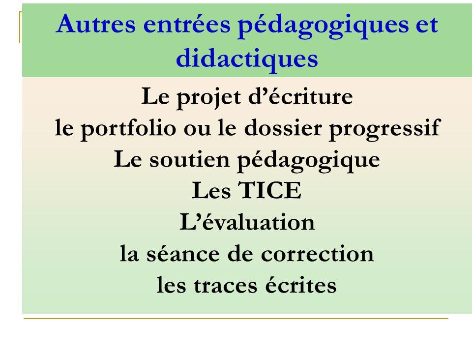 Le projet décriture le portfolio ou le dossier progressif Le soutien pédagogique Les TICE Lévaluation la séance de correction les traces écrites Autre