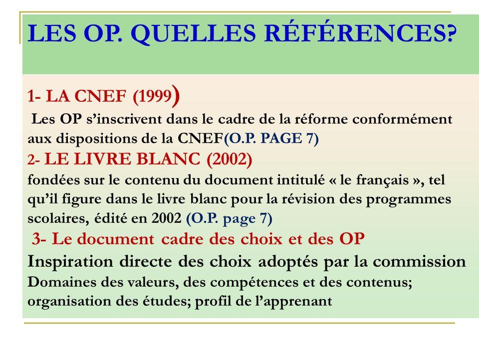 1- LA CNEF (1999 ) Les OP sinscrivent dans le cadre de la réforme conformément aux dispositions de la CNEF(O.P. PAGE 7) 2- LE LIVRE BLANC (2002) fondé