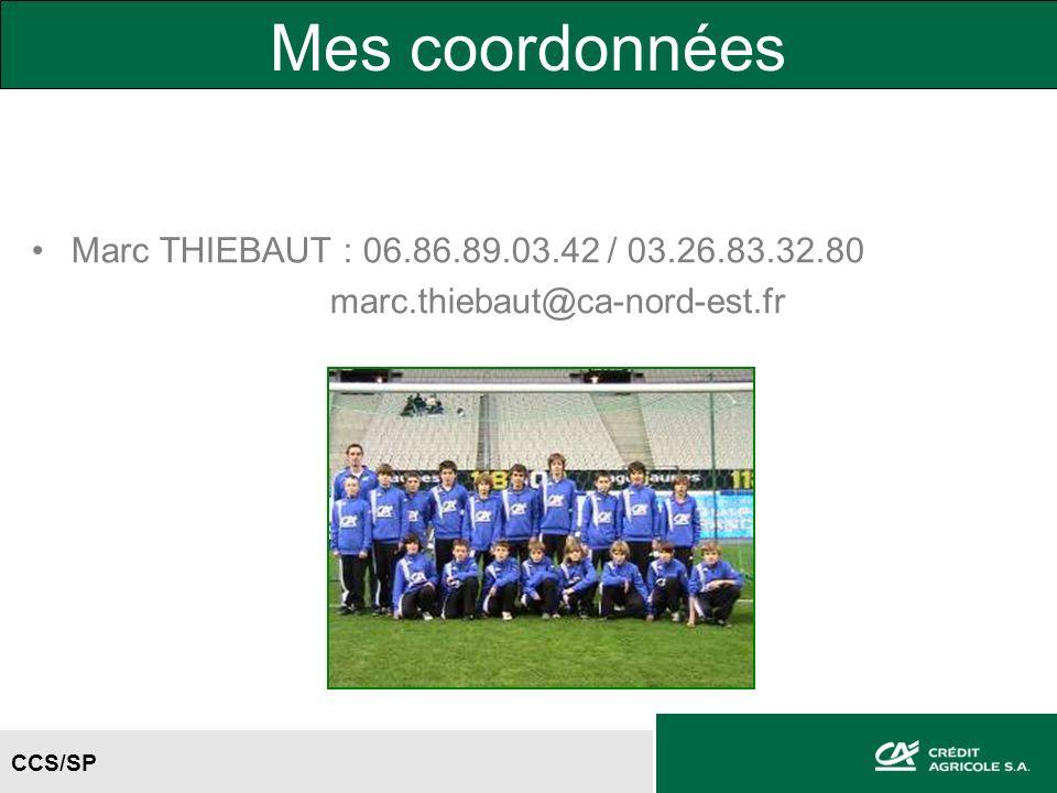 CCS/SP Mes coordonnées Marc THIEBAUT : 06.86.89.03.42 / 03.26.83.32.80 marc.thiebaut@ca-nord-est.fr
