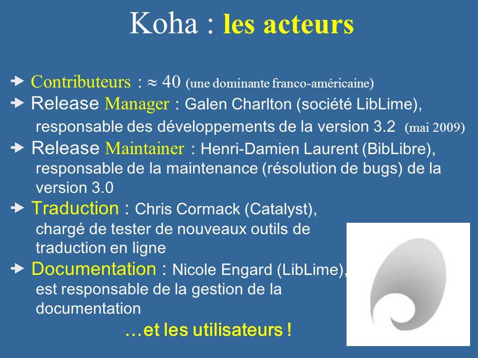 Koha : les acteurs Contributeurs : 40 (une dominante franco-américaine) Release Manager : Galen Charlton (société LibLime), responsable des développem