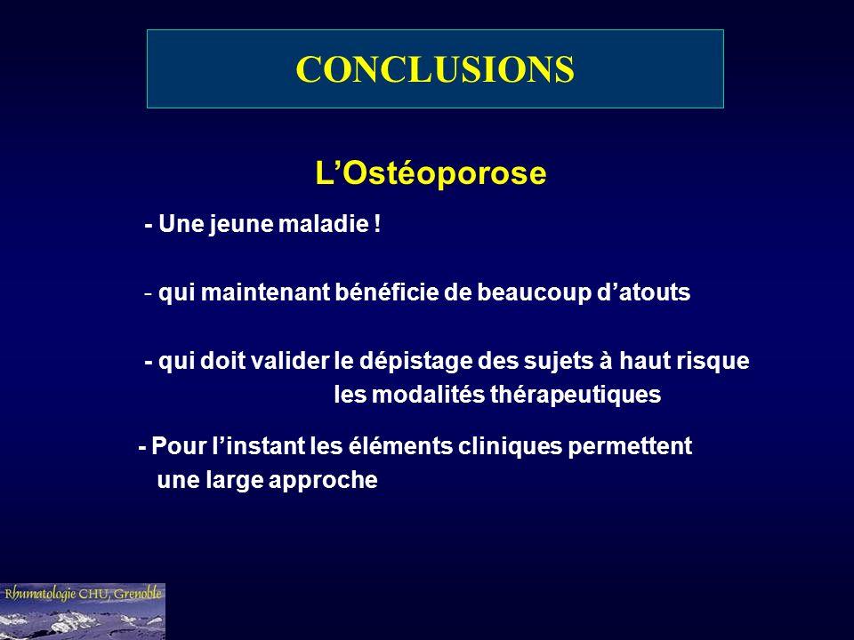 LOstéoporose - Une jeune maladie ! - qui maintenant bénéficie de beaucoup datouts - qui doit valider le dépistage des sujets à haut risque les modalit